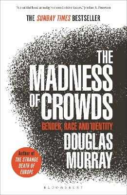 The Madness of Crowds: Gender, Race and Identity; THE SUNDAY TIMES BESTSELLER - Murray, Douglas