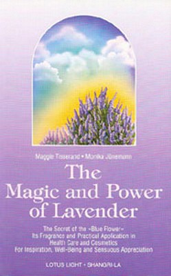 The Magic and Power of Lavender: The Secret of the Blue Flower, It's Fragrance and Practical Application in Health Care and Cosmetics - Tisserand, Maggie, and Junemann, Monika