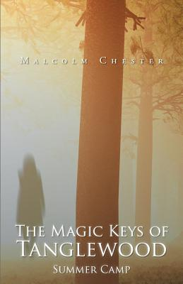 The Magic Keys of Tanglewood: Summer Camp - Chester, Malcolm