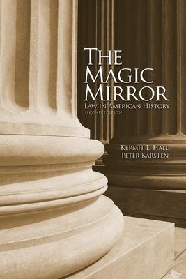 The Magic Mirror: Law in American History - Hall, Kermit L, President