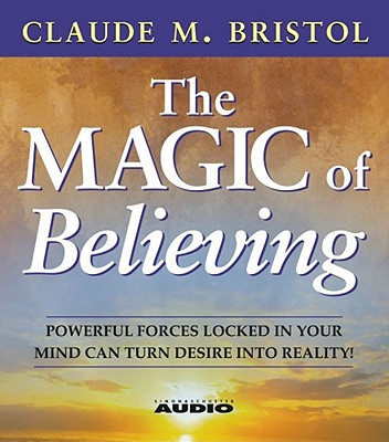 The Magic of Believing - Bristol, Claude M, and Cane, William (Read by)