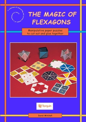 The Magic of Flexagons: Paper Curiosities to Cut Out & Make - Mitchell, David