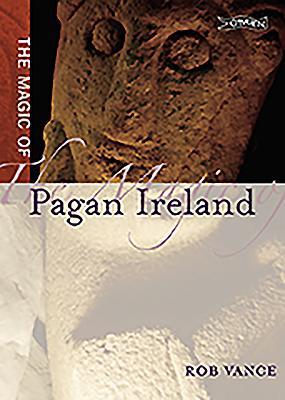 The Magic of Pagan Ireland - Vance, Robert