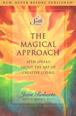 The Magical Approach: Seth Speaks about the Art of Creative Living - Roberts, Jane, and Butts, Robert F (Designer), and Seth