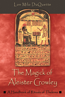 The Magick of Aleister Crowley: A Handbook of the Rituals of Thelema - DuQuette, Lon Milo