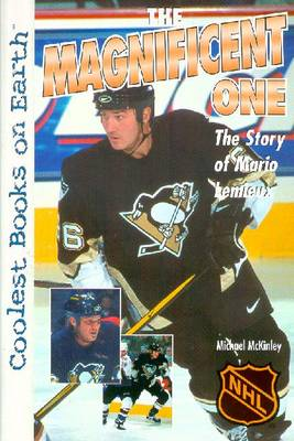 The Magnificent One: The Story of Mario Lemieux: The Story of Mario LeMieux - McKinley, Michael