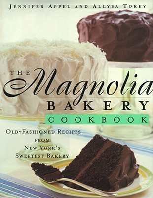 The Magnolia Bakery Cookbook: Old Fashioned Recipes from New York's Sweetest Bakery - Appel, Jennifer, and Torey, Allysa, and Maas, Rita (Photographer)