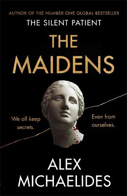 The Maidens: The instant Sunday Times bestseller from the author of The Silent Patient - Michaelides, Alex