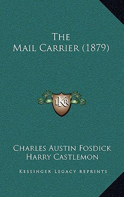 The Mail Carrier (1879) - Fosdick, Charles Austin, and Castlemon, Harry
