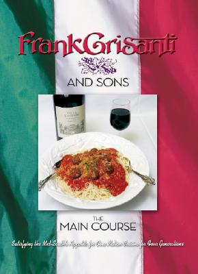 The Main Course: Satisfying the Mid-South's Appetites for Fine Italian Cuisine for Four Generations - Grisanti, Frank, Jr., and Grisanti, Larkin, and Bailey, John M