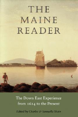 The Maine Reader: The Down East Experience from 1614 to the Present - Shain, Charles (Editor), and Shain, Samuella (Editor)