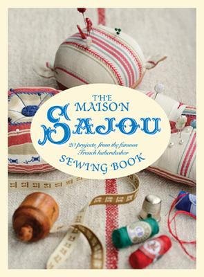 The Maison Sajou Sewing Book: 20 Projects from the Famous French Haberdashery - Ganderton, Lucinda