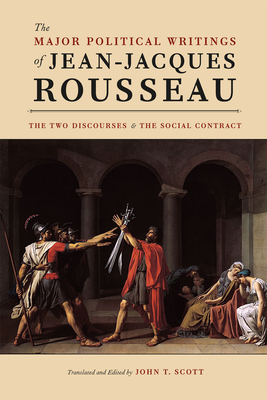 The Major Political Writings of Jean-Jacques Rousseau: The Two Discourses and the Social Contract - Rousseau, Jean-Jacques, and Scott, John T (Editor)