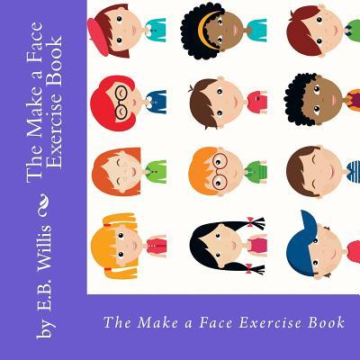 The Make a Face Exercise Book: E.B. Willis Children's Exercise Book - Willis, E B, and Hunt, Sally K (Photographer)