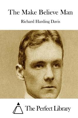The Make Believe Man - Davis, Richard Harding, and The Perfect Library (Editor)