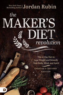 The Maker's Diet Revolution: The 10 Day Diet to Lose Weight and Detoxify Your Body, Mind, and Spirit - Rubin, Jordan, Mr.