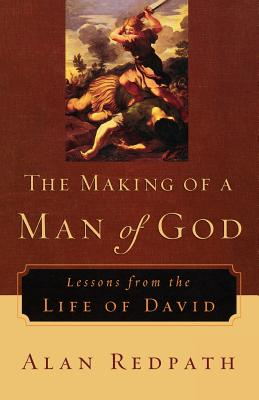 The Making of a Man of God: Lessons from the Life of David - Redpath, Alan