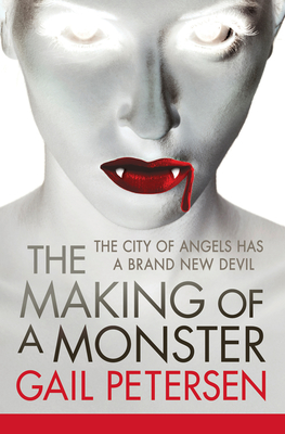 The Making of a Monster - Petersen, Gail
