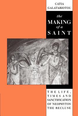 The Making of a Saint: The Life, Times and Sanctification of Neophytos the Recluse - Galatariotou, Catia