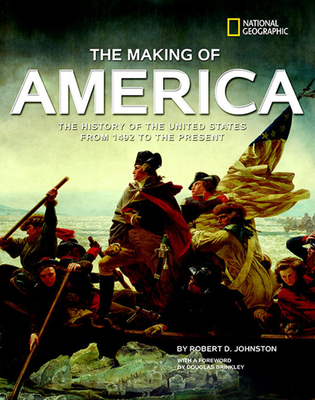 The Making of America: The History of the United States from 1492 to the Present - Johnston, Robert D, and Brinkley, Douglas, Professor (Foreword by)