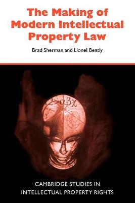 The Making of Modern Intellectual Property Law - Sherman, Brad