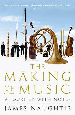 The Making of Music: A Journey with Notes - Naughtie, James