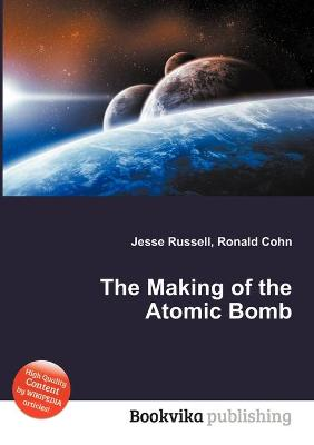 The Making of the Atomic Bomb - Russell, Jesse (Editor), and Cohn, Ronald (Editor)