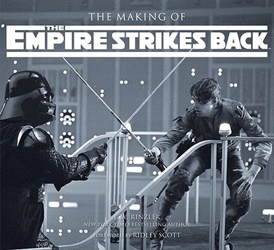 The Making of the Empire Strikes Back: The Definitive Story - Rinzler, J W, and Scott, Ridley (Foreword by)