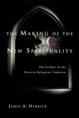 The Making of the New Spirituality: The Eclipse of the Western Religious Tradition - Herrick, James A