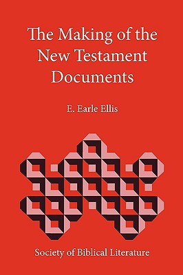 The Making of the New Testament Documents - Ellis, E Earle