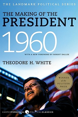 The Making of the President, 1960: The Landmark Political Series - White, Theodore H