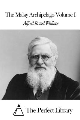 The Malay Archipelago Volume I - Wallace, Alfred Russel, and The Perfect Library (Editor)