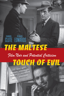 The Maltese Touch of Evil: Film Noir and Potential Criticism - Clute, Shannon Scott