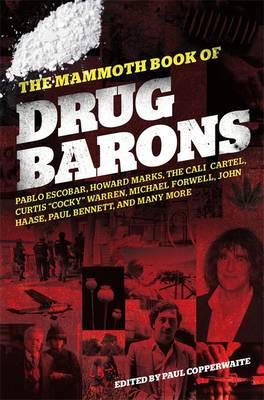 The Mammoth Book of Drug Barons - Copperwaite, Paul