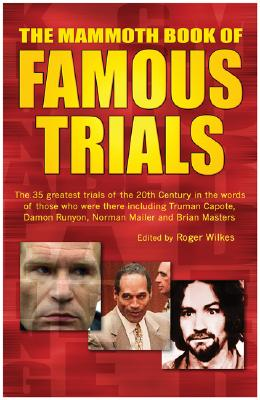 The Mammoth Book of Famous Trials - Wilkes, Roger, B.A (Editor)