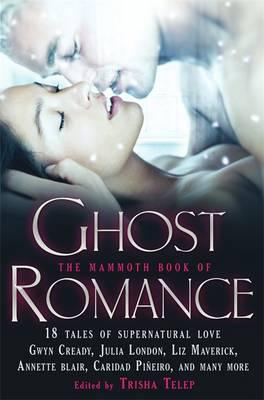 The Mammoth Book of Ghost Romance: 13 Tales of Supernatural Love - Telep, Trisha