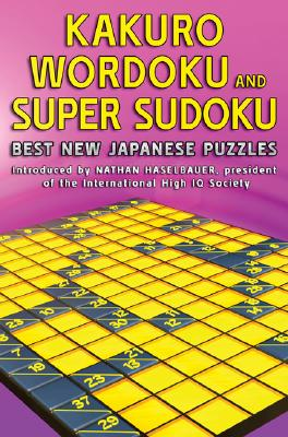 The Mammoth Book of Kakuro, Wordoku and Super Sudoku: Best New Japanese Puzzles - Haselbauer, Nathan (Introduction by)