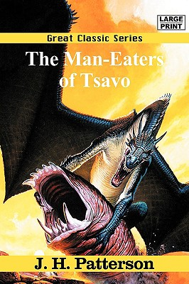 The Man-Eaters of Tsavo - Patterson, J H, Lieutenant
