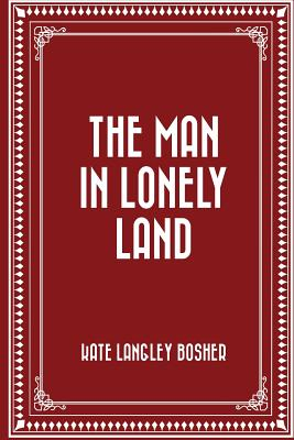 The Man in Lonely Land - Bosher, Kate Langley