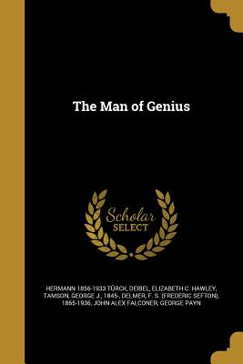 The Man of Genius - Turck, Hermann 1856-1933, and Deibel, Elizabeth C Hawley (Creator), and Tamson, George J 1845- (Creator)