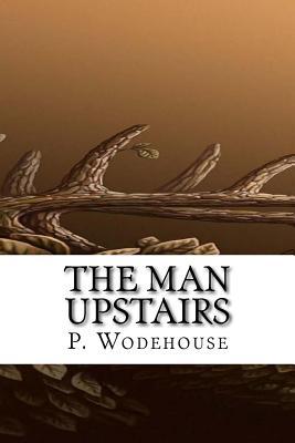 The Man Upstairs - Wodehouse, P G