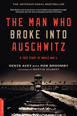 The Man Who Broke Into Auschwitz: A True Story of World War II - Avey, Denis