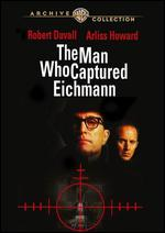 The Man Who Captured Eichmann - William A. Graham
