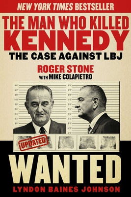 The Man Who Killed Kennedy: The Case Against LBJ - Stone, Roger