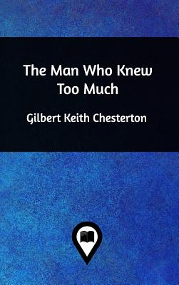 The Man Who Knew Too Much - Chesterton, G K