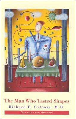 The Man Who Tasted Shapes - Cytowic, Richard E, MD