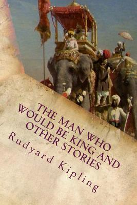 The Man Who Would Be King and Other Stories - Kipling, Rudyard