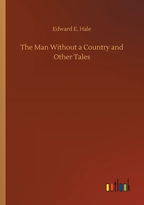 The Man Without a Country and Other Tales - Hale, Edward E