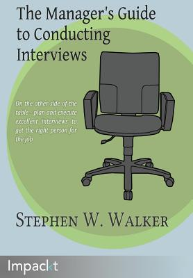 The Manager's Guide to Conducting Interviews - Walker, Stephen