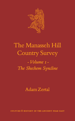 The Manasseh Hill Country Survey, Volume I: The Shechem Syncline - Zertal, Adam